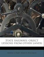 State Railways; Object Lessons from Other Lands; af Edwin A. Pratt, Marcel Peschaud