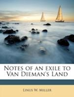 Notes of an Exile to Van Dieman's Land af Linus W. Miller