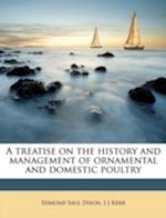 A Treatise on the History and Management of Ornamental and Domestic Poultry