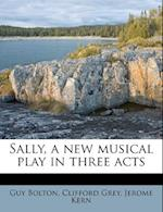 Sally, a New Musical Play in Three Acts af Clifford Grey, Jerome Kern, Guy Bolton