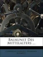 Baukunst Des Mittelalters, Band I. af Cornelius Gurlitt, Hermann Schmitt