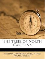 The Trees of North Carolina af William Chambers Coker, Henry Roland Totten