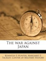 The War Against Japan af Kenneth E. Hunter, Margaret E. Tackley
