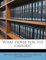 What Horse for the Cavalry? af Spencer Borden, Fairman Rogers Collection Pu