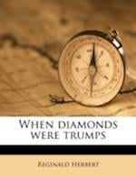 When Diamonds Were Trumps af Reginald Herbert