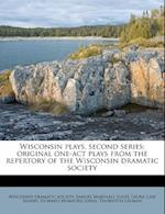 Wisconsin Plays, Second Series; Original One-Act Plays from the Repertory of the Wisconsin Dramatic Society af Laura Case Sherry, Samuel Marshall Ilsley