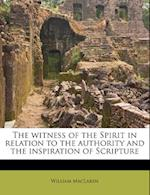 The Witness of the Spirit in Relation to the Authority and the Inspiration of Scripture af William MacLaren