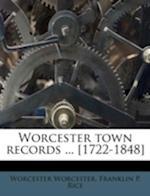 Worcester Town Records ... [1722-1848] af Worcester Worcester, Franklin P. Rice
