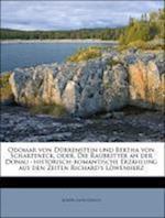 Odomar Von Durrenstein Und Bertha Von Scharfeneck, Oder, Die Raubritter an Der Donau af Joseph Alois Gleich