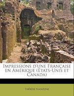 Impressions D'Une Francaise En Amerique (Etats-Unis Et Canada) af Th R. Se Vianzone, Therese Vianzone