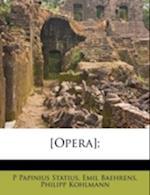 [Opera]; af Philipp Kohlmann, P. Papinius Statius, Emil Baehrens