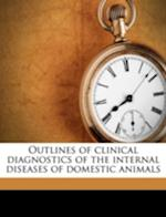 Outlines of Clinical Diagnostics of the Internal Diseases of Domestic Animals af Bernhard Malkmus, Paul Fischer, David S. White
