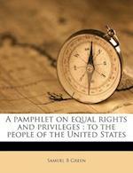 A Pamphlet on Equal Rights and Privileges af Samuel B. Green