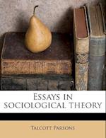 Essays in Sociological Theory af Talcott Parsons