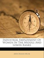 Industrial Employment of Women in the Middle and Lower Ranks af John Duguid Milne