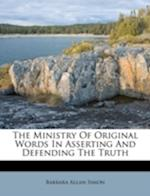 The Ministry of Original Words in Asserting and Defending the Truth af Barbara Allan Simon