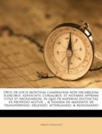 Opus de Locis Montium Cameralium Non Vacabilium; Judicibus, Advocatis, Curialibus, Et Notariis Apprime Utile Et Necessarium, in Quo PR Materias Distin af Fabrizio Evangelista