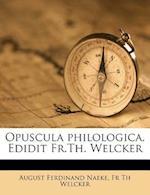 Opuscula Philologica. Edidit Fr.Th. Welcker af Fr Th Welcker, August Ferdinand Naeke