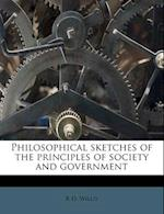Philosophical Sketches of the Principles of Society and Government af R. D. Willis