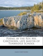 Poems, by the REV. Mr. Cawthorn, Late Master of Tunbridge School af James Cawthorn
