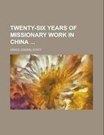 Twenty-Six Years of Missionary Work in China af Grace Stott