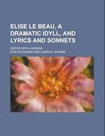 Elise Le Beau, a Dramatic Idyll, and Lyrics and Sonnets; Edited with a Memoir af Evelyn Durand