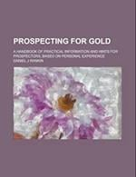 Prospecting for Gold; A Handbook of Practical Information and Hints for Prospectors, Based on Personal Experience af Daniel J. Rankin