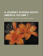 A Journey Across South America; From the Pacific Ocean to the Atlantic Ocean Volume 1 af Paul Marcoy