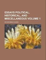 Essays Political, Historical, and Miscellaneous Volume 1
