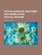 Pathologische Anatomie Der Weiblichen Sexualorgane af Julius M. Klob