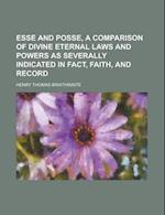 Esse and Posse, a Comparison of Divine Eternal Laws and Powers as Severally Indicated in Fact, Faith, and Record af Henry Thomas Braithwaite
