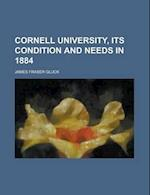 Cornell University, Its Condition and Needs in 1884 af James Fraser Gluck