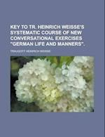 Key to Tr. Heinrich Weisse's Systematic Course of New Conversational Exercises