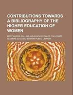 Contributions Towards a Bibliography of the Higher Education of Women af Mary Harris Rollins