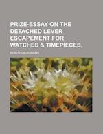 Prize-Essay on the Detached Lever Escapement for Watches & Timepieces af Moritz Grossmann