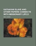 Kathayan Slave and Other Papers Connecte with Missionary Life.D af Emily Judson
