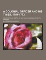 A Colonial Officer and His Times. 1754-1773; A Biographical Sketch of Gen. Hugh Waddell, of North Carolina af Alfred Moore Waddell