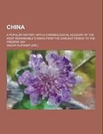 China; A Popular History, with a Chronological Account of the Most Remarkable Events from the Earliest Period to the Present Day af Oscar Oliphant