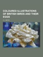 Coloured Illustrations of British Birds and Their Eggs