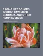 Racing Life of Lord George Cavendish Bentinck, and Other Reminiscences af Francis Charles Lawley