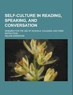Self-Culture in Reading, Speaking, and Conversation; Designed for the Use of Schools, Colleges, and Home Instruction af William Sherwood