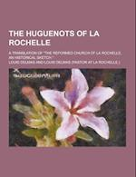 The Huguenots of La Rochelle; A Translation of the Reformed Church of La Rochelle, an Historical Sketch. af Louis Delmas