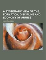 A Systematic View of the Formation, Discipline and Economy of Armies