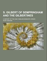 S. Gilbert of Sempringham and the Gilbertines; A History of the Only English Monastic Order af Rose Graham