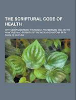 The Scriptural Code of Health; With Observations on the Mosaic Prohibitions, and on the Principles and Benefits of the Medicated Vapour Bath af Charles Whitlaw