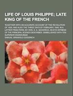 Life of Louis Philippe; Together with an Accurate Account of the Revolution of 1830, and Also the Three Days of February, 1848, in a Letter from Paris af Samuel Griswold Goodrich