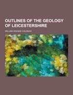 Outlines of the Geology of Leicestershire af William Higgins Coleman