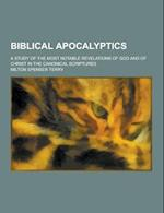 Biblical Apocalyptics; A Study of the Most Notable Revelations of God and of Christ in the Canonical Scriptures