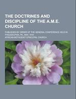 The Doctrines and Discipline of the A.M.E. Church; Published by Order of the General Conference Held in Philadelphia, Pa., May, 1916 af African Methodist Episcopal Church