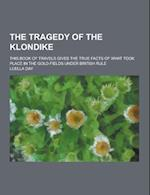 The Tragedy of the Klondike; This Book of Travels Gives the True Facts of What Took Place in the Gold-Fields Under British Rule af Luella Day